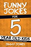 Funny Jokes For 5 Year Old Kids: Hundreds of really funny, hilarious Jokes, Riddles, Tongue Twisters and Knock Knock Jokes for 5 year old kids! (Funny Jokes Series All Ages 5-12!)