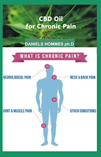 CBD OIL FOR CHRONIC PAIN: Comprehensive Guide On using CBD Oil to Cure Chronic Pain and General Wellness. (Best Marijuana For Chronic Pain)