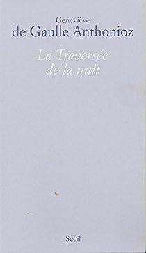 La traversée de la nuit par Gaulle Anthonioz