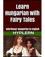 Learn Hungarian with Fairy Tales: Interlinear Hungarian to English