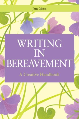 Writing in Bereavement: A Creative Handbook (Writing for Therapy or Personal Development) by Brand: Jessica Kingsley Publishers