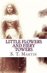 Little Flowers and Fiery Towers: Poetry, Prose, and Essays born of a Catholic Spiritual Journey