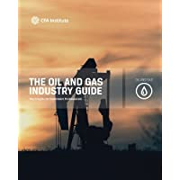 The Oil and Gas Industry Guide: Key Insights for Investment Professionals (CFA Institute Industry Guides)