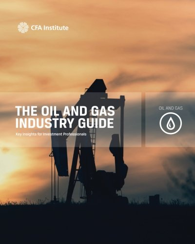 Download The Oil and Gas Industry Guide: Key Insights for Investment Professionals (CFA Institute Industry Guides) pdf epub