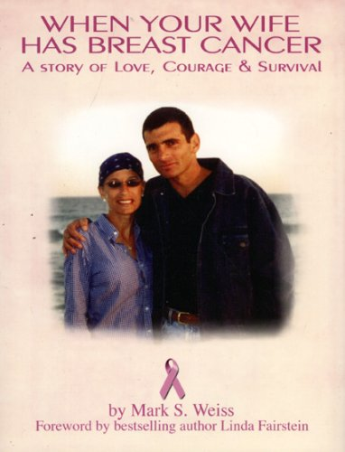When Your Wife Has Breast Cancer...: A Story of Love, Courage and Survival Mark S. Weiss