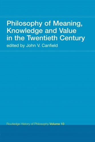 Philosophy of Meaning, Knowledge and Value in the Twentieth Century: Routledge History of Philosophy Volume 10 (Volume 2
