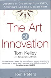 By Tom Kelley The Art of Innovation: Success Through Innovation the IDEO Way