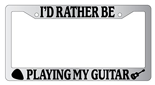I'd Rather Be Playing My Guitar LOGO Chrome Plastic License Plate Frame