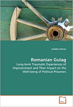Romanian Gulag: Long-term Traumatic Experiences of Imprisonment and Their Impact on the Well-being of Political Prisoners
