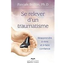 Se relever d'un traumatisme: Réapprendre à vivre et à faire confiance (Psychologie) (French Edition)