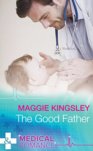The Good Father Mills Boon Medical The Baby Doctors Book 4