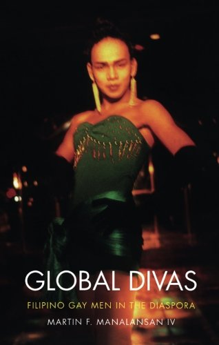 Global Divas: Filipino Gay Men in the Diaspora (Perverse Modernities: A Series Edited by Jack Halberstam and Lisa Lowe)