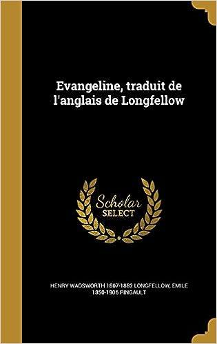 Evangeline, Traduit de L'Anglais de Longfellow (French Edition)