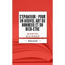 S'EPANOUIR: POUR UN NOUVEL ART DU BONHEUR ET DU BIEN-ÊTRE: Résumé en Français (French Edition)