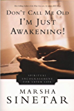 Don't Call Me Old—I'm Just Awakening!: Spiritual Encouragement for Later Life
