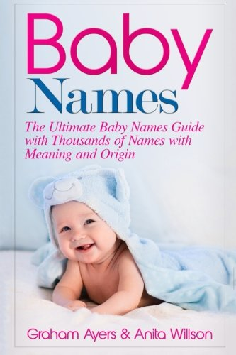 Baby Names: The Ultimate Baby Names Guide with Thousands of Names with Meaning and Origin
