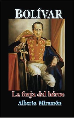 1: Bolivar I: La Forja del Heroe (Documentos de la Independencia de Colombia) (Volume 10) (Spanish Edition): Alberto Miramon: 9781523826070: Amazon.com: ...