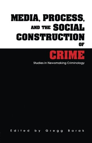 Media, Process, and the Social Construction of Crime: Studies in Newsmaking Criminology (Current Issues in Criminal Just