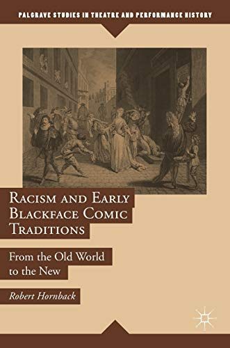 Racism and Early Blackface Comic Traditions: From the Old World to the New (Palgrave Studies in Theatre and Performance History)