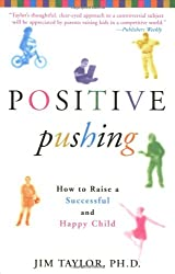 Positive Pushing: How to Raise a Successful and Happy Child