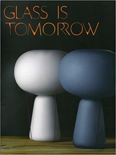 Livres Glass is tomorrow : Reinventing glass art & design in Europe pdf