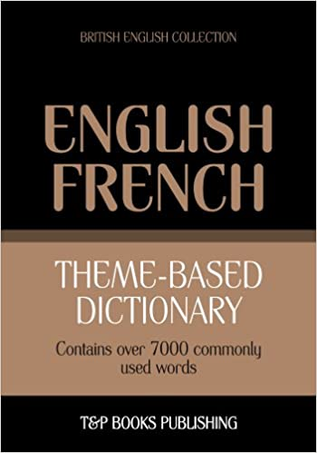 Nouveau téléchargement d'ebook English-French Theme-Based Dictionary - 7000 Words: British English Collection B00DR9DK0I PDF