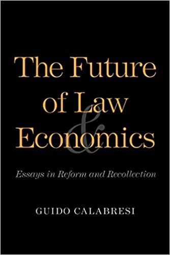 com the future of law and economics essays in reform and  com the future of law and economics essays in reform and recollection ebook guido calabresi kindle store