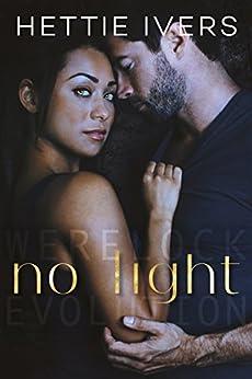 No Light: A Werelock Evolution Series Standalone Novel by [Ivers, Hettie]