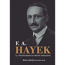 F. A. Hayek e a ingenuidade da mente socialista: Breves lições