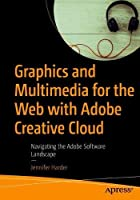 Graphics and Multimedia for the Web with Adobe Creative Cloud: Navigating the Adobe Software Landscape Cover