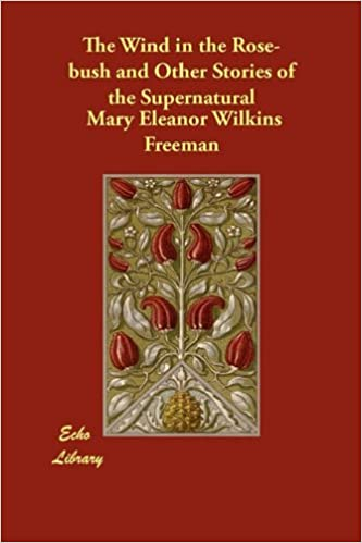 Book The Wind in the Rose-Bush and Other Stories of the Supernatural by Mary Eleanor Wilkins Freeman (2010-01-18)