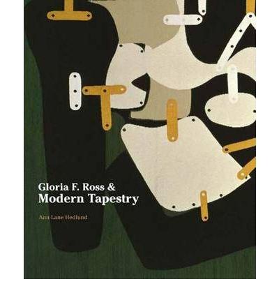 [(Gloria F. Ross and Modern Tapestry )] [Author: Ann Lane Hedlund] [Nov-2010]