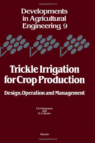 Trickle Irrigation for Crop Production: Design, Operation and Management (Developments in Agricultural Engineering)
