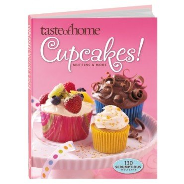 Cupcakes! Muffins & More (Taste of Home) (Better Homes Cupcake Book)