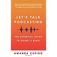 Let's Talk Podcasting: The Essential Guide to Doing It Right