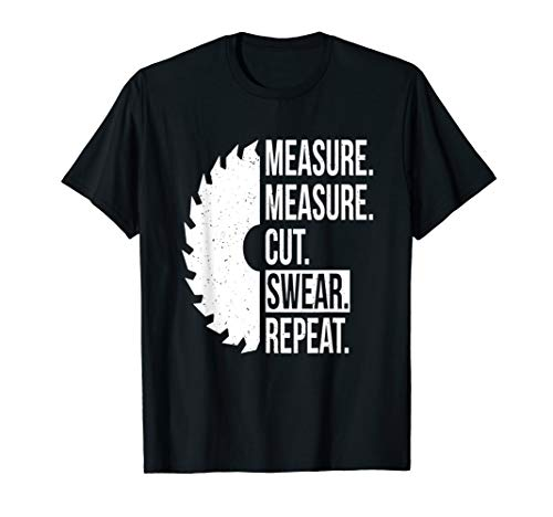 Measure Cut Swear Repeat Shirt Gift Idea Handy