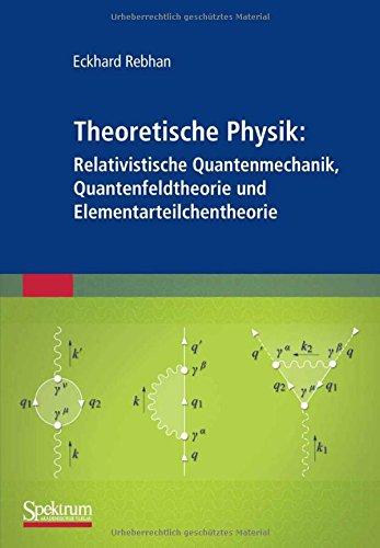 Theoretische Physik: Relativistische Quantenmechanik, Quantenfeldtheorie und Elementarteilchentheorie (German Edition)