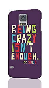 Unique 3D S5 Case - Being crazy isn't enough Photo Image Durable Hard Case 3D Cover Rough Skin For Samsung Galaxy S5 i9600 Design By Ondone