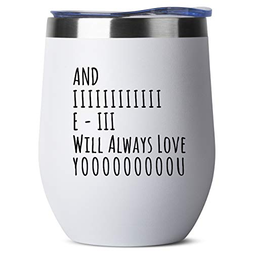 And I Will Always Love You - Birthday Gifts for Women or Men - Stainless Steel Tumbler - 12 oz White Tumblers with Lid - Funny Anniversary Gift Ideas for Him, Her, Husband or Wife. Insulated Cups