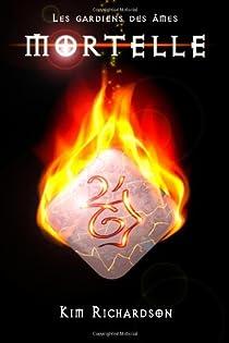 Les gardiens des âmes, tome 6 : Mortelle par Richardson