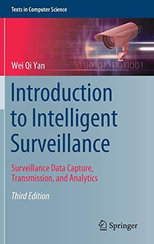 Introduction to Intelligent Surveillance: Surveillance Data Capture, Transmission, and Analytics (Texts in Computer Science) ()