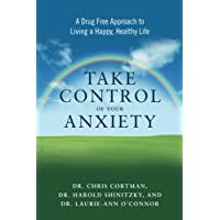 Take Control of Your Anxiety: A Drug-Free Approach to Living a Happy, Healthy Life
