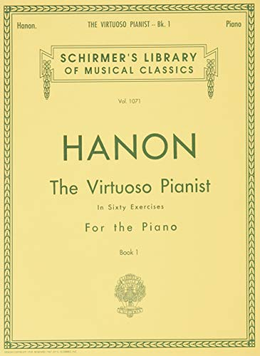 Hanon: The Virtuoso Pianist, Book 1: In Sixty Exercises for the Piano (Schirmer's Library of Musical Classics): Piano Technique: 1071
