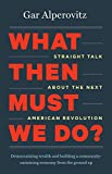 img - for What Then Must We Do?: Straight Talk about the Next American Revolution book / textbook / text book