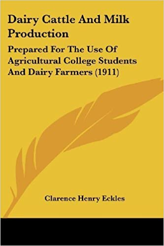 Book Dairy Cattle And Milk Production: Prepared For The Use Of Agricultural College Students And Dairy Farmers (1911) by Clarence Henry Eckles (2008-01-10)