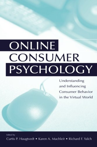 Online Consumer Psychology: Understanding and Influencing Consumer Behavior in the Virtual World (Advertising and Consum