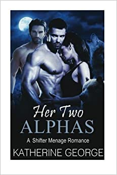 Her Two Alphas: A Shifter Menage Romance (Alpha Male Bisexual Short Stories)