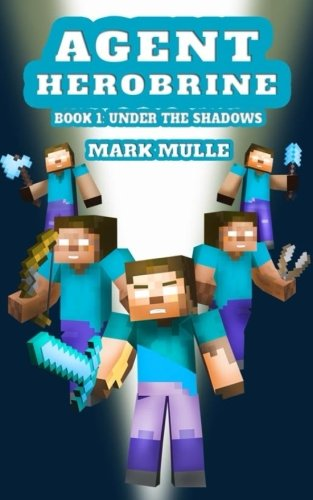 Read Online Agent Herobrine (Book 1): Under the Shadows (An Unofficial Minecraft Book for Kids Ages 9 - 12 (Preteen) (Volume 1) pdf