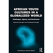 African Youth Cultures in a Globalized World: Challenges, Agency and Resistance (Contemporary African Politics)