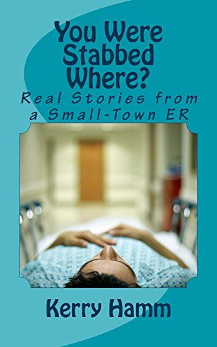 You Were Stabbed Where?: Real Stories from a Small-Town ER - http://medicalbooks.filipinodoctors.org